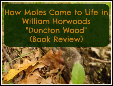 How Moles Come to Life in WIlliam Horwoods Duncton Wood Book Review
