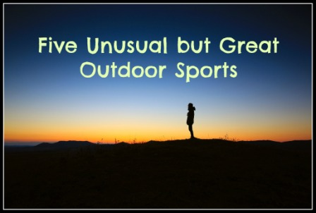 Five Unusual but Great Outdoor Sports