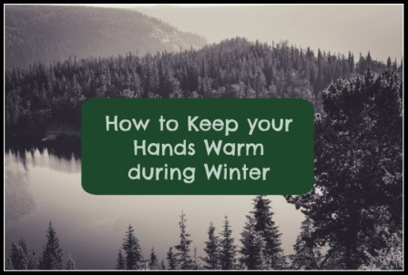 How to Keep Your Hands Warm During Winter