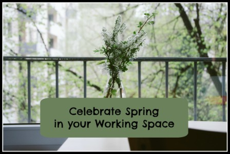 Celebrate Spring in Your Working Space